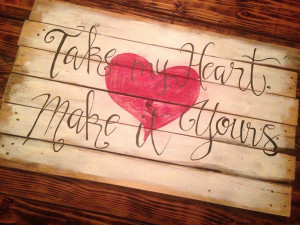 Take my heart and make it yours song lyric sign painted sign.